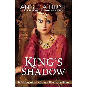 King's Shadow - A Novel of King Herod's Court by Angela Hunt - 9780764