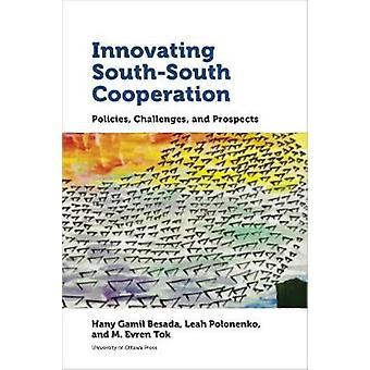 Innovating South-South Cooperation - Policies - Challenges and Prospec