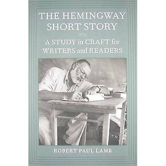 The Hemingway Short Story - A Study in Craft for Writers and Readers b
