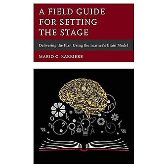 A Field Guide for Setting the Stage - Delivering the Plan Using the Le