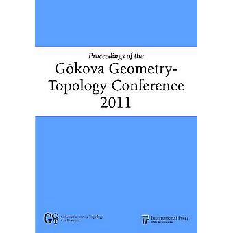 Proceedings of the Gokova Geometry-Topology Conference 2011 by Selman