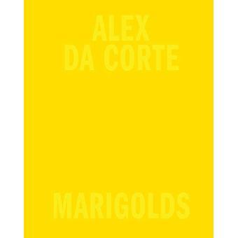 Alex Da Corte - Marigolds by Alex Da Corte - 9781949172287 Book