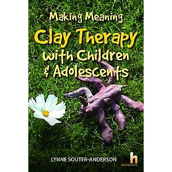 Making Meaning - Clay Therapy with Children & Adolescents by Lynne