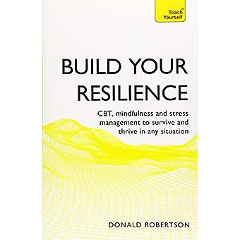 Build Your Resilience - CBT - mindfulness and stress management to sur
