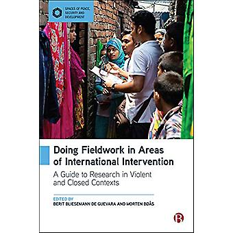 Doing Fieldwork in Areas of International Intervention - A Guide to Re