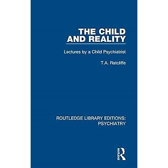 The Child and Reality by Ratcliffe & T.A.