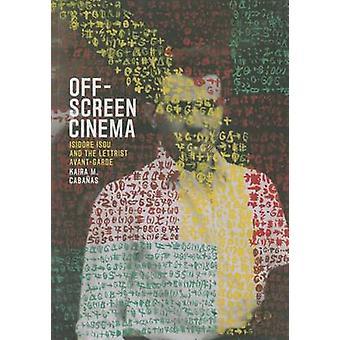 Off-Screen Cinema - Isidore Isou und die Lettrist Avantgarde