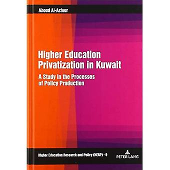 Higher Education Privatization in Kuwait: A Study in the Processes of Policy Production (Higher Education Research and Policy)