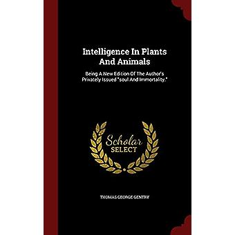Intelligence in Plants and Animals - Being a New Edition of the Author