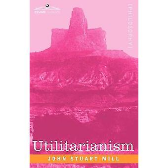 Utilitarianism by John Stuart Mill - 9781605203164 Book