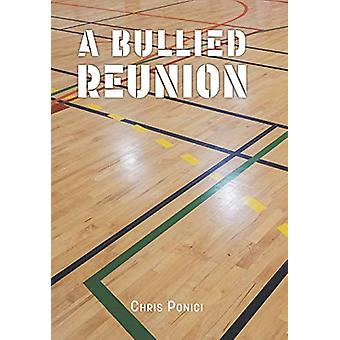 A Bullied Reunion by Chris Ponici - 9781773708287 Book