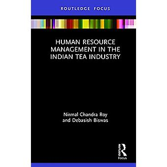 Human Resource Management in the Indian Tea Industry by Nirmal Chandra RoyDebasish Biswas