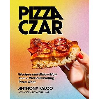 Pizza Czar Recipes and KnowHow from a WorldTraveling Pizza Chef