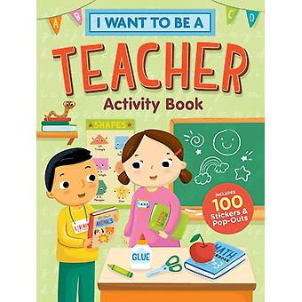 I Want to Be a Teacher Activity Book 100 Stickers  PopOuts by Editors of Storey Publishing