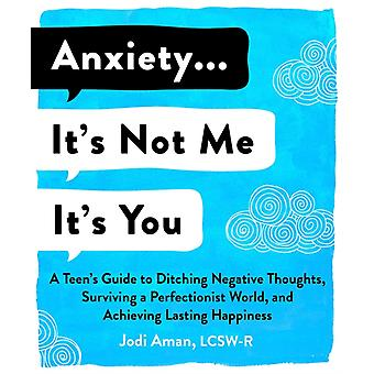 Anxiety . . . Im So Done with You  A Teens Guide to Ditching Toxic Stress and Hardwiring Your Brain for Happiness by Jodi Aman
