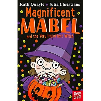 Magnificent Mabel and the Very Important Witch by Ruth Quayle