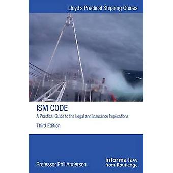 The ISM Code A Practical Guide to the Legal and Insurance Implications Lloyd's Practical Shipping Guides