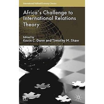 Africas Challenge to International Relations Theory by Edited by Kevin C Dunn & Edited by Professor Timothy M Shaw