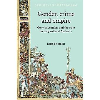 Gender Crime and Empire  Convicts Settlers and the State in Early Colonial Australia by Index by Martin Hargreaves & Kirsty Reid