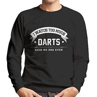 I Watch Too Much Darts Said No One Ever Men's Sweatshirt