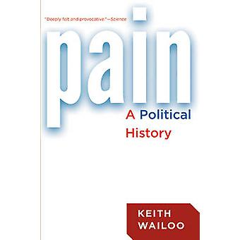 Pain - A Political History by Keith Wailoo - 9781421418407 Book