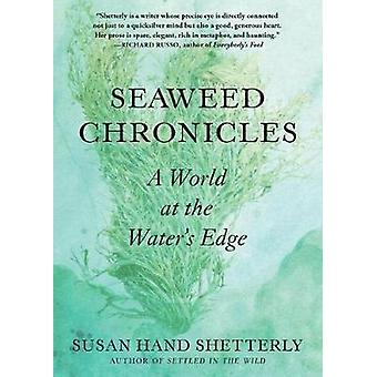 Seaweed Chronicles - A World at the Water's Edge by Susan Hand Shetter