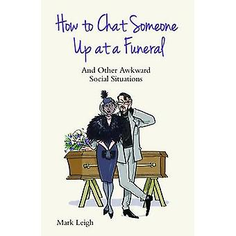 How to Chat Someone Up at a Funeral - And Other Awkward Social Situati