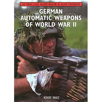 German Automatic Weapons of World War II by Robert Bruce - 9781847972