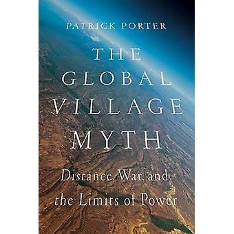 De Global Village mythe - afstand - oorlog- en de grenzen van macht door