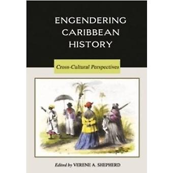Engendering Caribbean History - Cross-Cultural Perspectives by Verene
