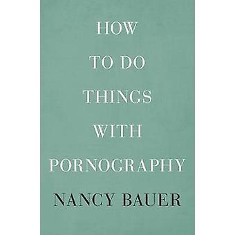 ナンシー バウアー - 9780674055209 本によってポルノグラフィーで物事を行う方法