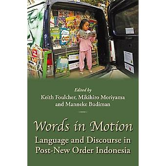 Words in Motion - Language and Discourse in Post-New Order Indonesia b