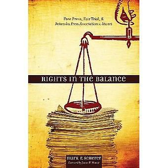 Rights in the Balance - Free Press - Fair Trial - and Nebraska Press A
