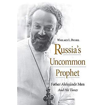 Russlands uvanlig profeten: far Aleksandr menn og hans tid