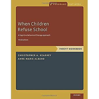 When Children Refuse School - Parent Workbook by When Children Refuse