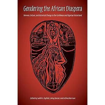 Könsmärkning afrikanska diasporan kvinnor kultur och historisk förändring i Karibien och nigerianska baklandet av Byfield & Judith A.