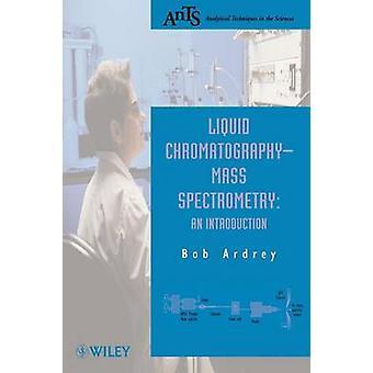Liquid ChromatographyMass Spectrometry by Ardrey