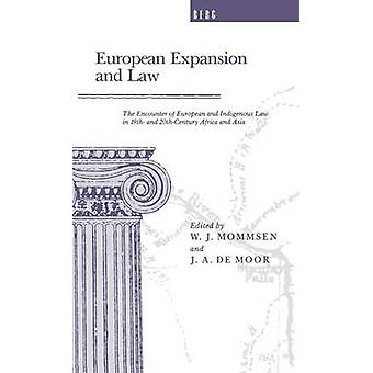 European Expansion and Law The Encounter of European and Indigenous Law in the 19th And 2thCentury Africa and Asia by Mommsen & W. J.