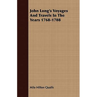 John Longs Voyages And Travels In The Years 17681788 by Quaife & Milo Milton