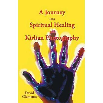 Un voyage dans la guérison spirituelle et la photographie Kirlian par Clements & David