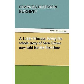 En liten prinsessa är hela historien om Sara Crewe nu berättade för första gången av Burnett & Frances Hodgson