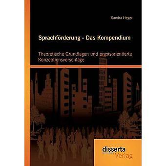 Sprachforderung  Das Kompendium Theoretische Grundlagen Und Praxisorientierte Konzeptionsvorschlage by Heger & Sandra