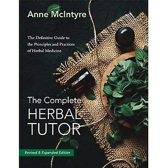 The The Complete Herbal Tutor: The Definitive Guide� to the Principles and Practices of Herbal Medicine - Revised & Expanded Edition