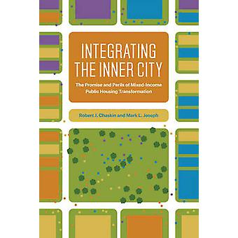 Integrating the Inner City - The Promise and Perils of Mixed-Income Pu