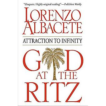God at the Ritz - Attraction to Infinity by Lorenzo Albacete - 9780824