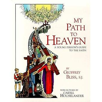 My Path to Heaven - A Young Person's Guide to the Faith by Geoffrey Bl