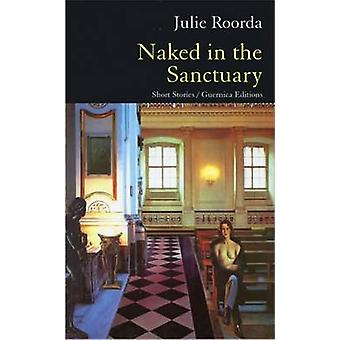 Naked in the Sanctuary - Short Stories by Julie Roorda - 9781550711950