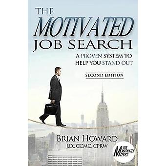 The Motivated Job Search - Second Edition - A Proven System to Help Yo