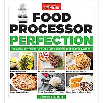 Food Processor Perfection - 75 Amazing Ways to Use the Most Powerful T