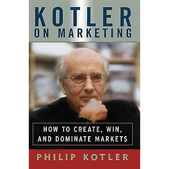 Kotler on Marketing by Philip Kotler - 9781476787909 Book